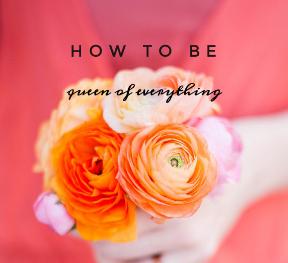 How To Be Queen Of Everything