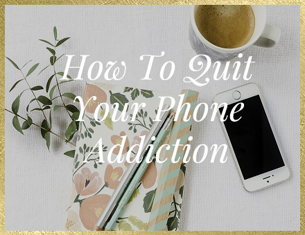How To Quit Your Phone Addiction