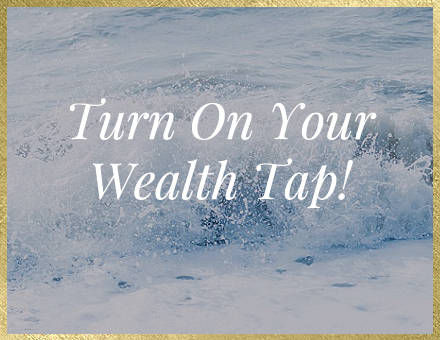 Turn On Your Wealth Tap!