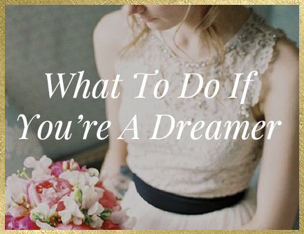 What To Do If You're A Dreamer